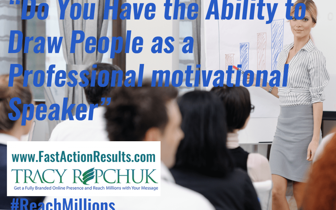Do You Have the Ability to Draw People as a Professional motivational Speaker