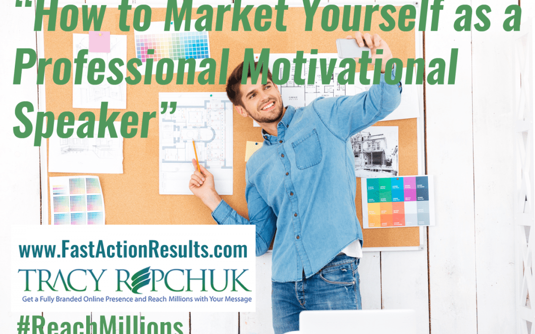 How to Market Yourself as a Professional Motivational Speaker
