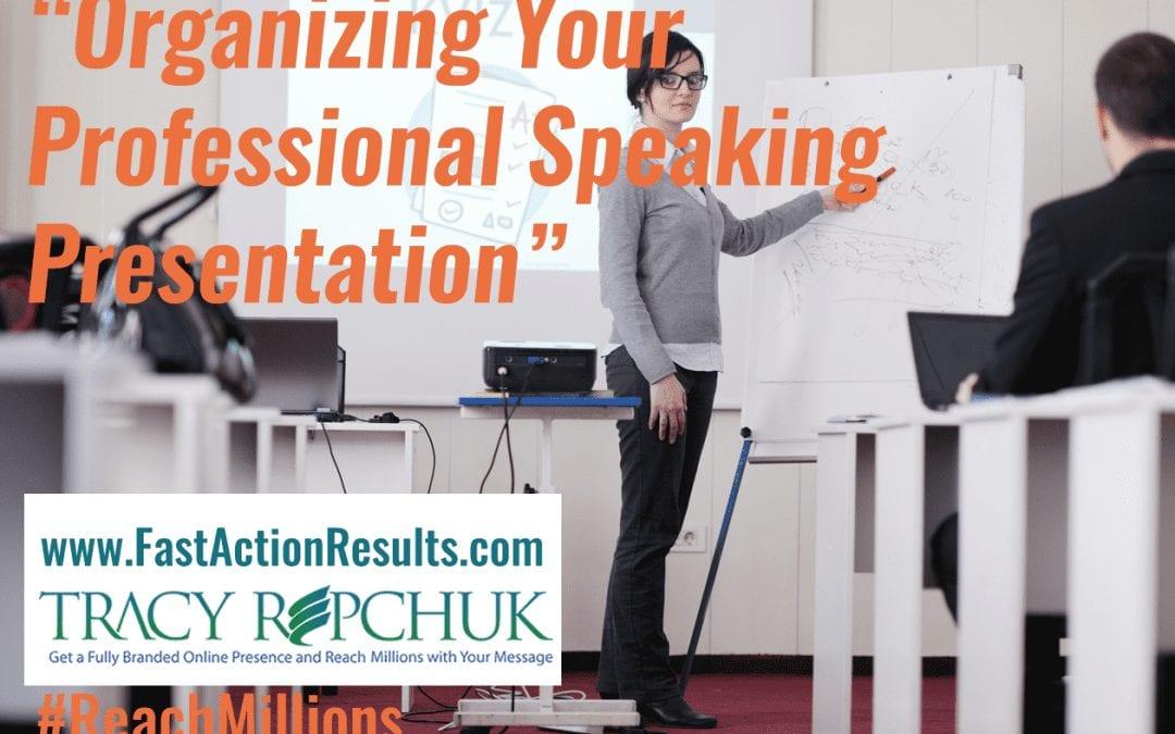 Organizing Your Professional Speaking Presentation