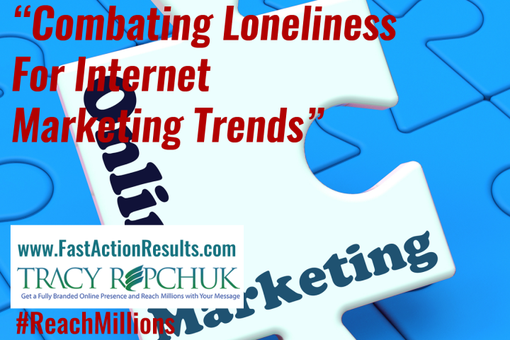 Combating Loneliness For Internet Marketing Trends