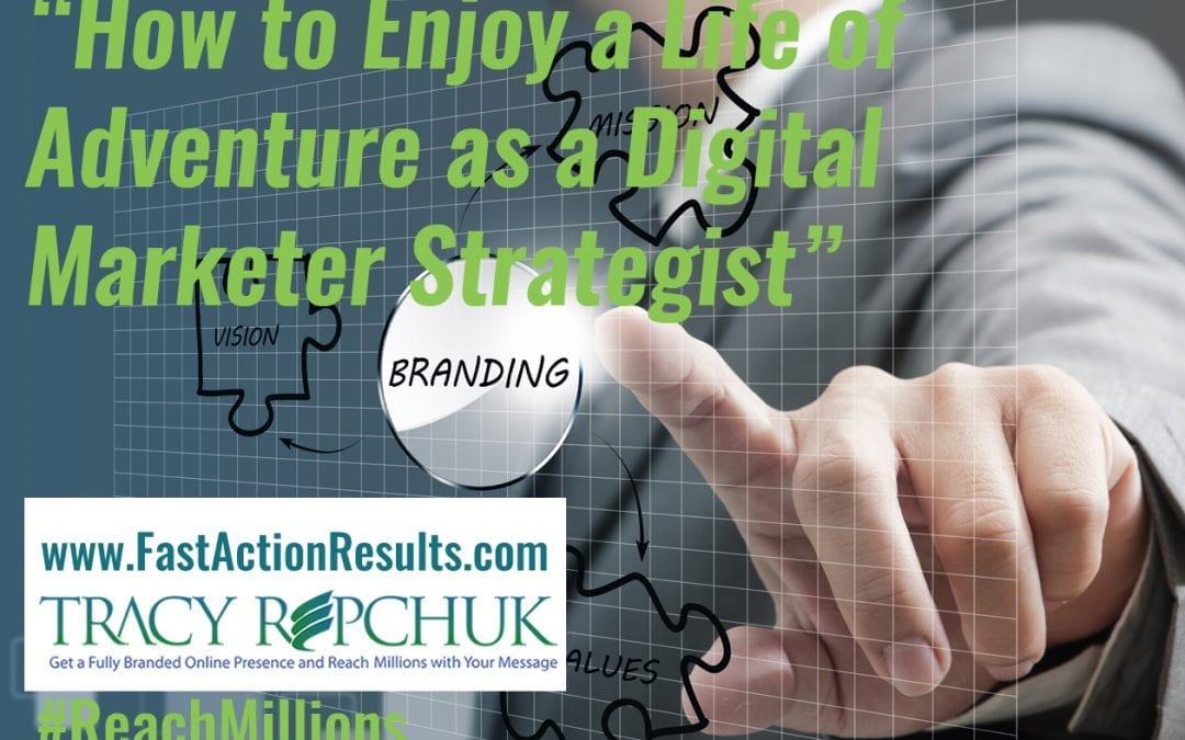 How to Enjoy a Life of Adventure as a Digital Marketer Strategist