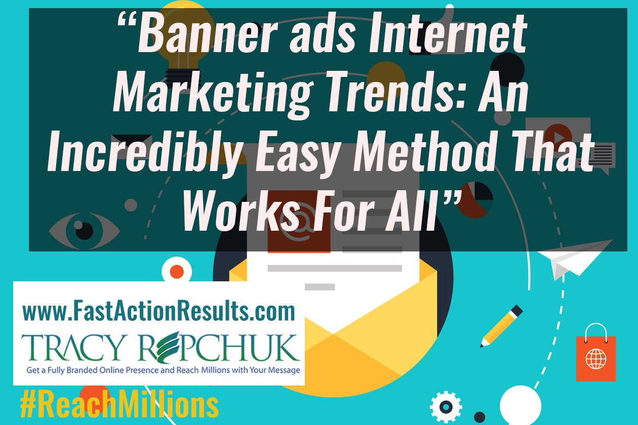 Banner ads Internet Marketing Trends: An Incredibly Easy Method That Works For All