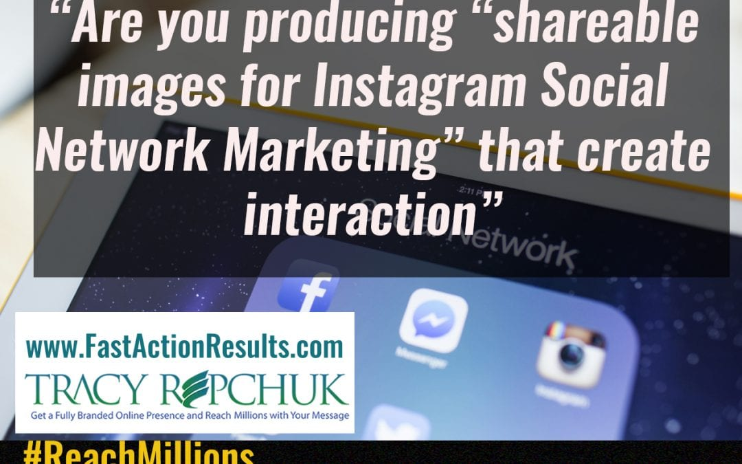 """Are you producing """"shareable images for Instagram Social Network Marketing"""" that create interaction"""