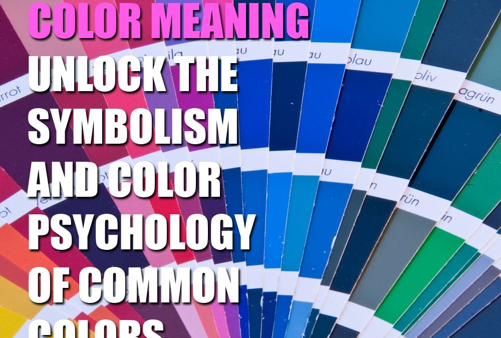 Color Meaning–Unlock the Symbolism and Color Psychology of Common Colors