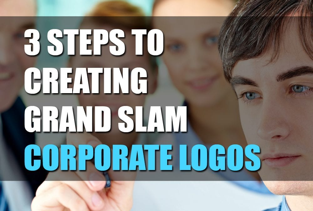 3 Steps to Creating A Grand Slam Corporate Logo
