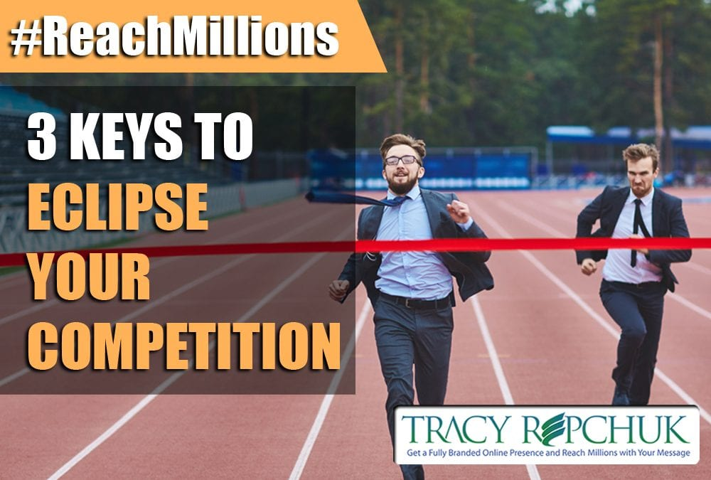 3 Keys to Eclipse Your Competition