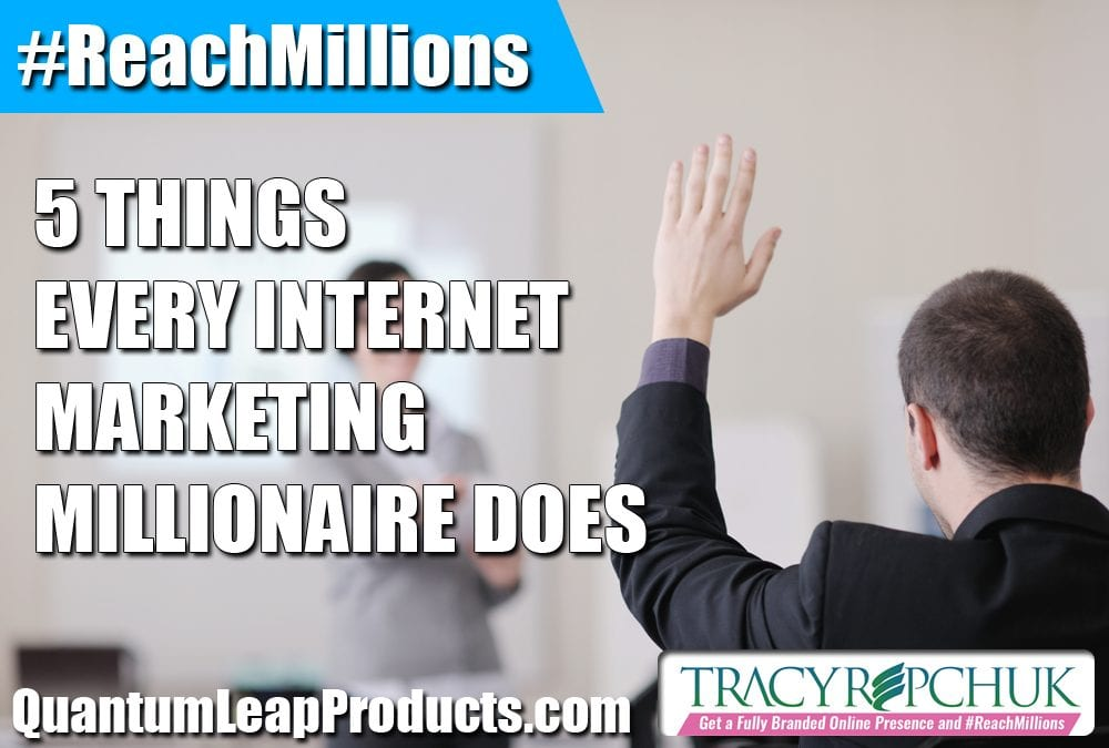 5 Things Every Internet Marketing Millionaire Does